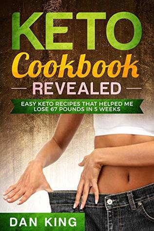 Keto Cookbook: - Revealed - How I lost 67 Pounds in 5 Weeks - 30 Days Meal Plan - Summer Body Essential Cookbook