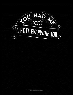 You Had Me At I Hate Everyone Too: Two Column Ledger