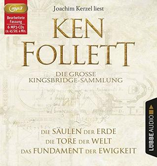 Die große Kingsbridge-Sammlung: Die Säulen der Erde / Die Tore der Welt / Das Fundament der Ewigkeit.