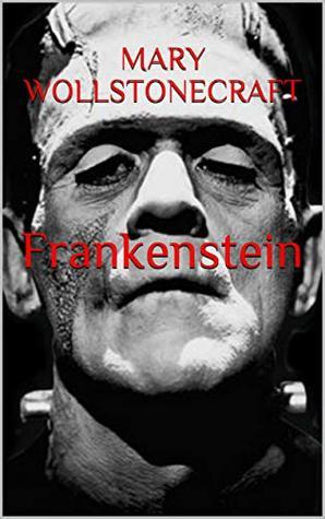 Frankenstein; or, the Modern Prometheus Horor (Illustrated): Horor and Monsters