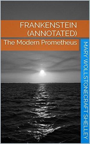 Frankenstein (Annotated): The Modern Prometheus
