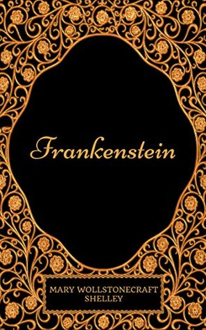 Frankenstein: By Mary Shelley - Illustrated