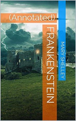 Frankenstein: (Annotated)