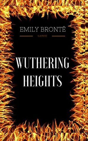 Wuthering Heights: By Emily Brontë & Illustrated
