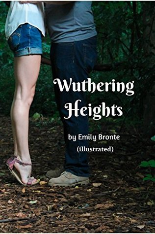 Wuthering Heights by Emily Brontë (illustrated) - Classic Version: (illustrated) - Original Wuthering Heights by Emily Brontë ( Original Version Book 1)