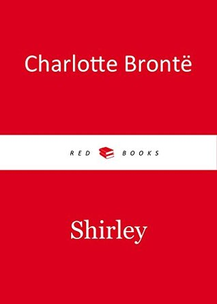 SHIRLEY by Charlotte Bronte author of Jane Eyre, Shirley, Villette, Professor (Annotated) by her sister's The Tenant of Wildfell Hall, Agnes Grey and Wuthering Heights