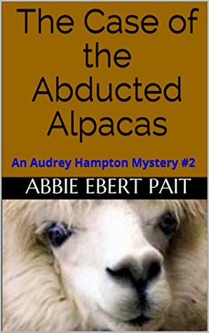 The Case of the Abducted Alpacas: An Audrey Hampton Mystery