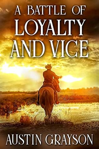A Battle of Loyalty and Vice: A Historical Western Adventure Book