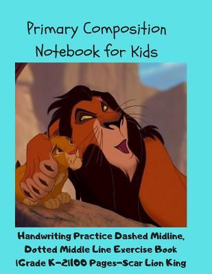 Primary Composition Notebook for Kids: Handwriting Practice Dashed Midline, Dotted Middle Line Exercise Book Grade K2100 Pages-Scar Lion King