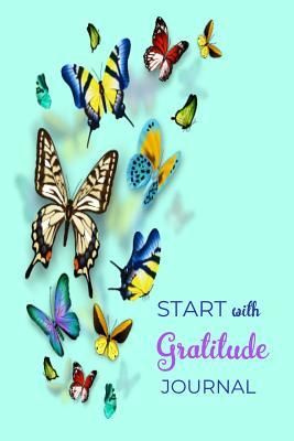 Start With Gratitude Journal: A 52 Week Guide To Cultivate An Attitude Of Gratitude Find Happiness and Peace Daily With Beautiful Floral Butterfly Design For Women(Volume 1)
