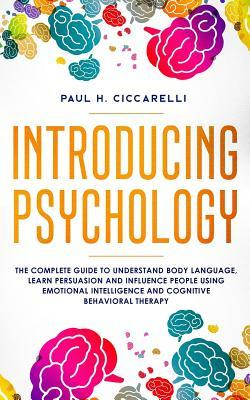 Introducing Psychology: the complete guide to understand body language, learn persuasion and influence people using emotional intelligence and cognitive behavioral therapy