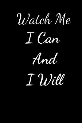 Watch Me I Can And I Will: Journal For The Brave and Courageous - Suitable For Putting Down your Thoughts, Ideas, Gifts etc.