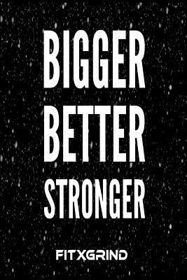 Bigger Better Stronger Fitxgrind Build Momentum Toward