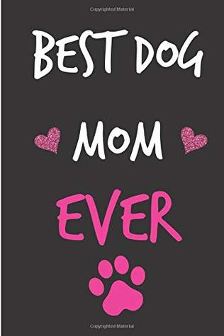 Best Dog Mom Ever Mothers Day Birthday Notebook From Cat Pet Animal Son Daughter Child Kids