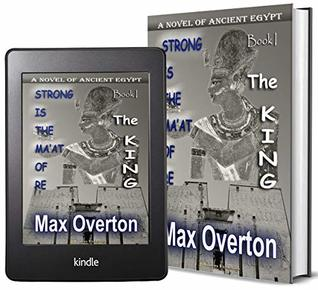 Strong is the Ma'at of Re, Book 1: The King: A Novel of Ancient Egypt (Ancient Egypt Historical Fiction Novels)