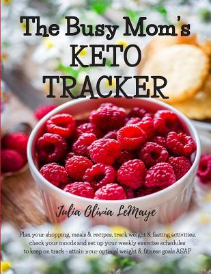 The Busy Mom's KETO TRACKER: Plan your shopping, meals & recipes, track weight & fasting activities, check your moods and set up your weekly exercise schedules to keep on track - attain your optimal weight & fitness goals ASAP - soft cover 8.5 x 11