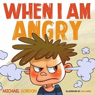 When I am Angry: (Children's book about anger, children books ages 3 5, kids books) (Self-Regulation Skills 2)