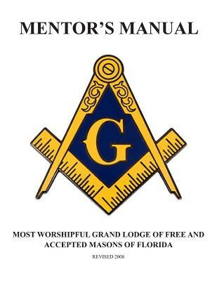 Mentor's Manual: The Most Worshipful Grand Lodge of Free and Accepted Masons of Florida