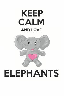 Keep Calm And Love Elephants Cute Elephant Lovers Journal