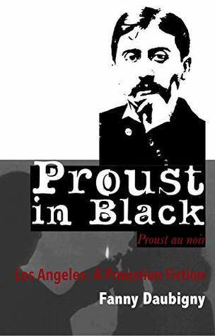 Proust in Black: Los Angeles, a Proustian Fiction {Color Special Limited Edition}