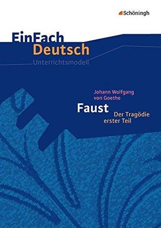Johann Wolfgang von Goethe: Faust 1. EinFach Deutsch Unterrichtsmodelle: Neubearbeitung. Gymnasiale Oberstufe