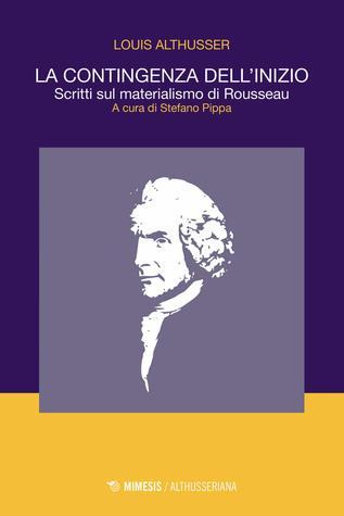 La contingenza dell'inizio: Scritti sul materialismo di Rousseau