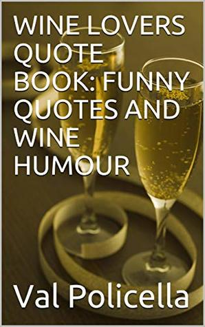 WINE LOVERS QUOTE BOOK: FUNNY QUOTES AND WINE HUMOUR