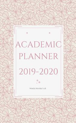 Academic Planner 2019-2020 weekly monthly 5 x 8: Pink Flowers