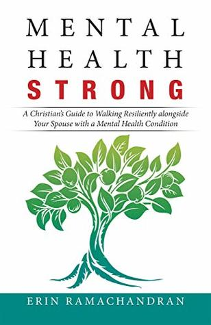 Mental Health Strong: A Christian's Guide to Walking Resiliently Alongside Your Spouse with a Mental Health Condition
