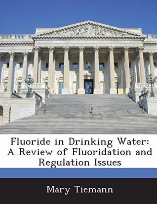 Fluoride in Drinking Water: A Review of Fluoridation and Regulation Issues