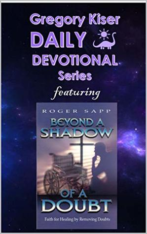 Gregory Kiser Daily Devotional Series: Beyond a Shadow of a Doubt