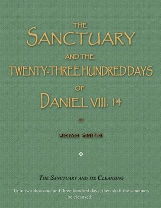 The Sanctuary and the Twenty-Three Hundred Days of Daniel VIII. 14: The Sanctuary and its cleansing