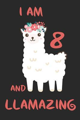 I Am 8 And Llamazing Llama Cover Children Journal A Happy Birthday Gift For