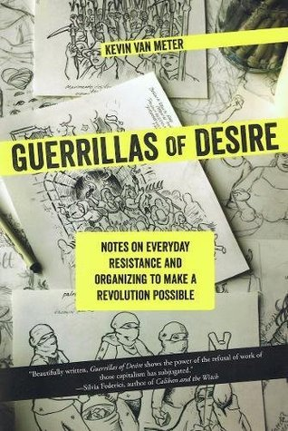 Guerrillas of Desire: Notes on Everyday Resistance and Organizing to Make a Revolution Possible