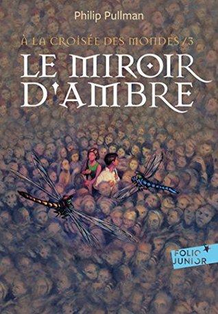 À LA CROISÉE DES MONDES T.03 : LE MIROIR D'AMBRE