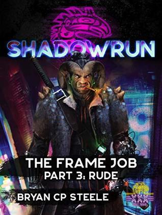 Shadowrun: The Frame Job: Part 3: Rude (Shadowrun Sixth World Novella Series)