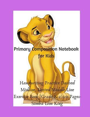 Primary Composition Notebook for Kids: Handwriting Practice Dashed Midline, Dotted Middle Line Exercise Book Grade K-2120 Pages-Simba Lion King