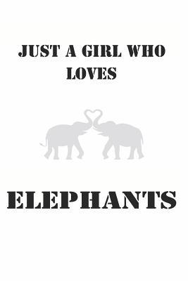 Just A Girl Who Loves Elephants Cute Elephant Lovers Journal