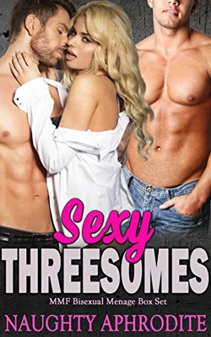 Sexy Threesomes: MMF Bisexual Menage Box Set