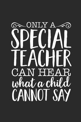 Only A Special Teacher Can Hear What A Child Cannot Say: SPED Special Education Teacher Appreciation Lined Notebook for Educators Assistants and Principals.