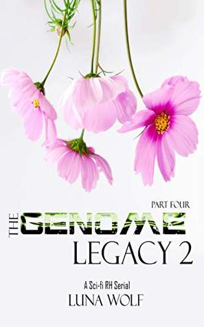 The Genome Legacy 2: Part Four (he Genome Legacy 2 Serials Book 4)