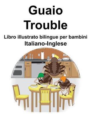 Italiano-Inglese Guaio/Trouble Libro illustrato bilingue per bambini