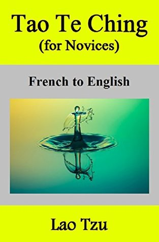 Tao Te Ching (for Novices): French to English