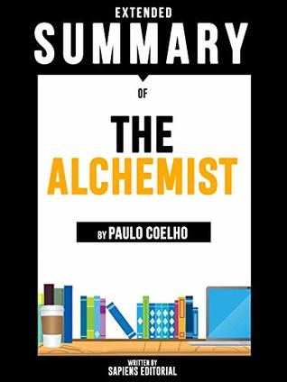 Extended Summary Of The Alchemist - By Paulo Coelho