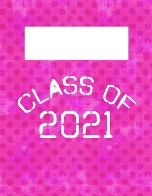 Class of 2021: 8.5x11 Lined Notebook: Classroom School Supplies: High School: College: University