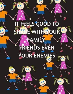 It Feels Good to Share with Your Family, Friends Even Your Enemies