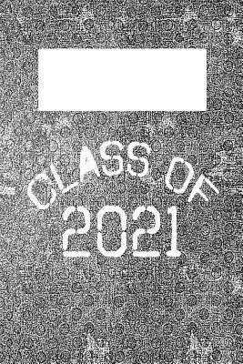 Class 2021: 6x9 Lined Journal: Classroom School Supplies: High School: College: University