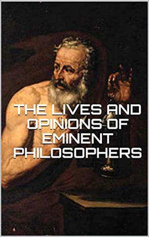 The lives and opinions of eminent philosophers by Diogenes Laertius