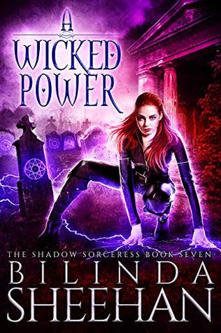 A Wicked Power: An Urban Fantasy Supernatural Thriller (The Shadow Sorceress Book 7)
