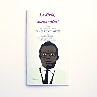 Le diría, buenos días!: Palabras ante/con/desde/junto a James Baldwin